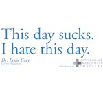 This day sucks. I hate this day. - Grey's Anatomy