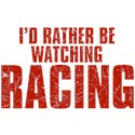 I'd Rather Be Watching Racing