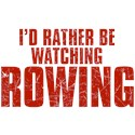 I'd Rather Be Watching Rowing