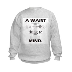 A Waist is a Terrible Thing to Mind T-Shirts Gifts Kids Sweatshirt