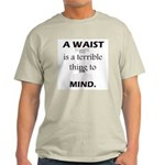 Waist Terrible Thing to Mind Ash Grey T-Shirt
