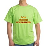 I Am Already Supersized T-Shirts & Gifts Green T-Shirt