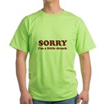 Sorry I'm A Little Drunk Green T-Shirt