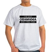 I've Got Obamania! Light T-Shirt