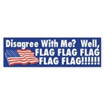 Disagree with Me? Well, Flag! bumper sticker