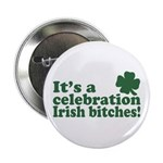 "It's a celebration Irish Bitches 2.25"" Button (10"