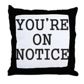 You're On Notice Throw Pillow