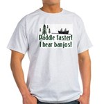 Paddle faster, I hear banjos Light T-Shirt