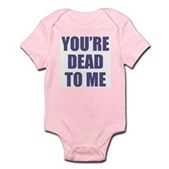 You're Dead to Me Infant Bodysuit