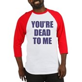 You're Dead to Me Baseball Jersey