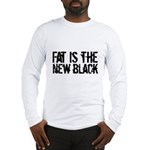 Fat Is The New Black Funny T-Shirts & Gifts Long Sleeve T-Shirt