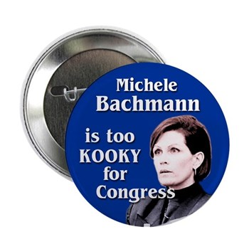 Michele Bachmann is too Kooky for Congress sturdy metal pinback congressional campaign button