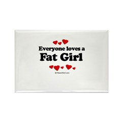 Everyone loves a Fat girl Rectangle Magnet