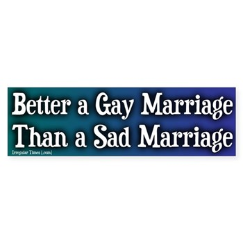Better a Gay Marriage Than a Sad Marriage Bumper Sticker