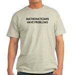 Mathematicians Have Problems Light T-Shirt