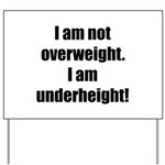 I am not overweight... Yard Sign