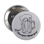 "Beer: Now! Cheaper than Gas! 2.25"" Button"
