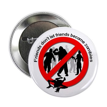 Zombie survival badge / button - friends don't let friends become zombies (zombies are not cool)