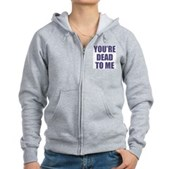 You're Dead to Me Women's Zip Hoodie