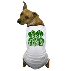 I'll Be Irish In A Few Beers Dog T-Shirt