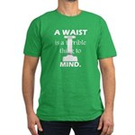 A Waist is a Terrible Thing to Mind T-Shirts Gifts Men's Fitted T-Shirt (dark)