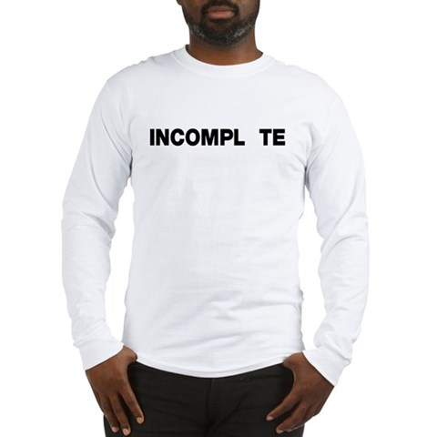INCOMPL TE Long Sleeve T-Shirt