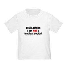 Disclaimer: I am NOT a Medical Doctor Infant/Toddler T-Shirt