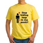 Stop Hiding Tags In My Pants! Yellow T-Shirt