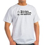 We're Here We're Sheared Get Used To It! Light T-Shirt