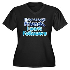 I Have Enough Friends - I Want Followers Women's Plus Size V-Neck Dark T-Shirt