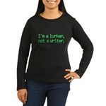I'm a Lurker, Not a Writer Women's Long Sleeve Dark T-Shirt