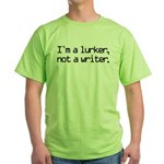 I'm a Lurker, Not a Writer Green T-Shirt