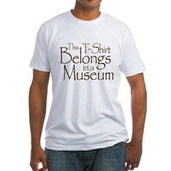 This T-Shirt Belongs in a Museum Fitted T-Shirt