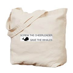 Screw the Cheerleader - Save the Whales Tote Bag
