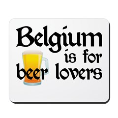 Belgium is for Beer Lovers Mousepad