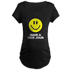 Have a Nice Jour Maternity Dark T-Shirt