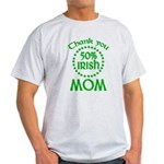 50% Irish - Thank You Mom Light T-Shirt