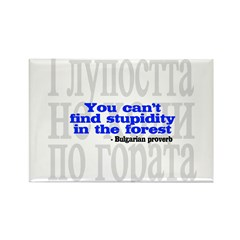 You Can't Find Stupidity in the Forest Rectangle Magnet