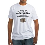 I Went to Plain Awful.. Fitted T-Shirt