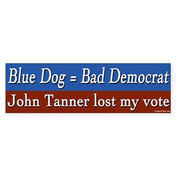 Blue Dog Equals Bad Democrat.  John Tanner just lost my vote (anti-Tanner congressional campaign bumper sticker)