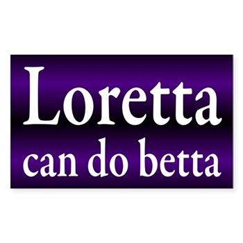 Loretta Sanchez is a wan shadow of her sister, failing to act as agressively in pursuit of the progressive agenda.  Loretta, you can do betta.  (Congressional bumper sticker)