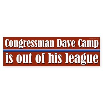 Congressman Dave Camp is out of his League; go play elsewhere bumper sticker
