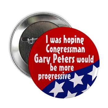 I was hoping Gary Peters would be a bit more progressive there, just a scoche, dontcha know.  (Ambivalent Gary Peters campaign button)