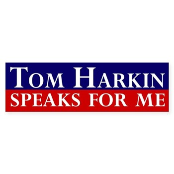 Liberal Iowa Senator Tom Harkin Speaks for Me Bumper Sticker