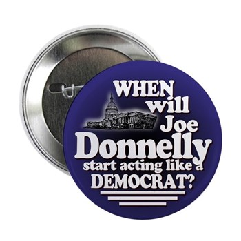 When will Joe Donnelly Start Acting Like a Democrat?  Get a spine, Rep. Donnelly!  (Progressive congressional campaign button critical of Joe Donnelly)