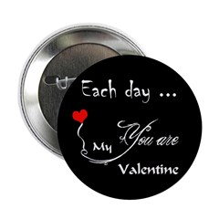 Each day, you are my valentine (buttons and many gifts !)
