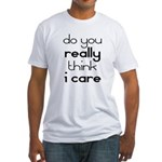 i Don't Care Fitted T-Shirt