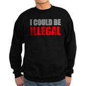 I Could Be Illegal Sweatshirt (dark)