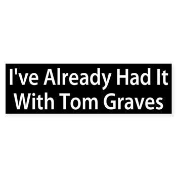 I Have Already Had it with Tom Graves (Georgia Congressional Bumper Sticker)