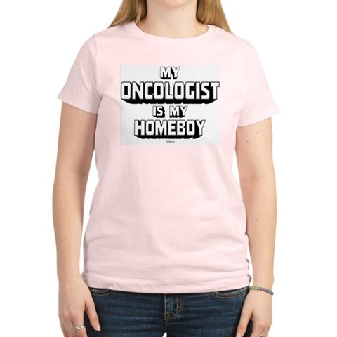 My Oncologist Is My Homeboy Women's Pink T-Shirt